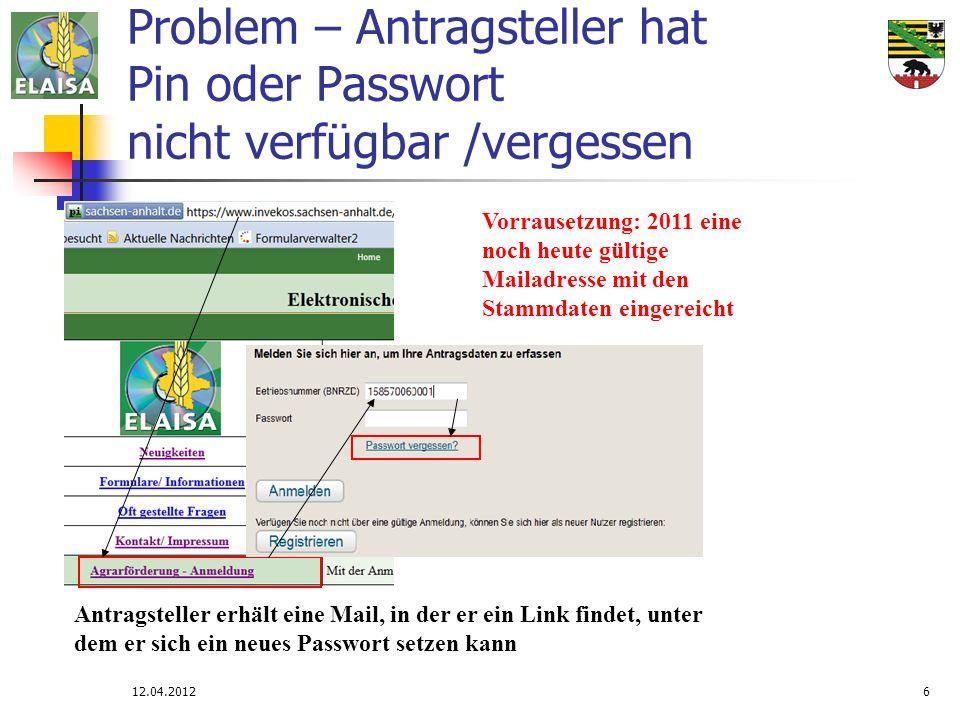 12.04.20126 Problem – Antragsteller hat Pin oder Passwort nicht verfügbar /vergessen Vorrausetzung: 2011 eine noch heute gültige Mailadresse mit den S