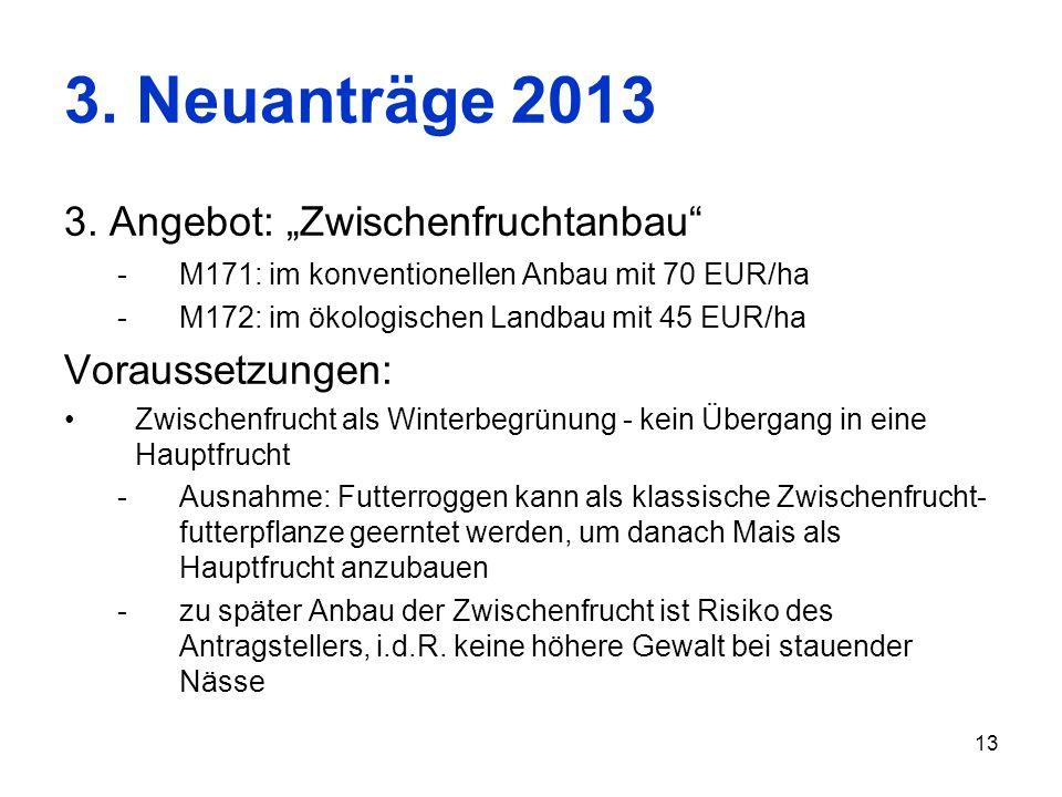 13 3. Neuanträge 2013 3. Angebot: Zwischenfruchtanbau -M171: im konventionellen Anbau mit 70 EUR/ha -M172: im ökologischen Landbau mit 45 EUR/ha Vorau
