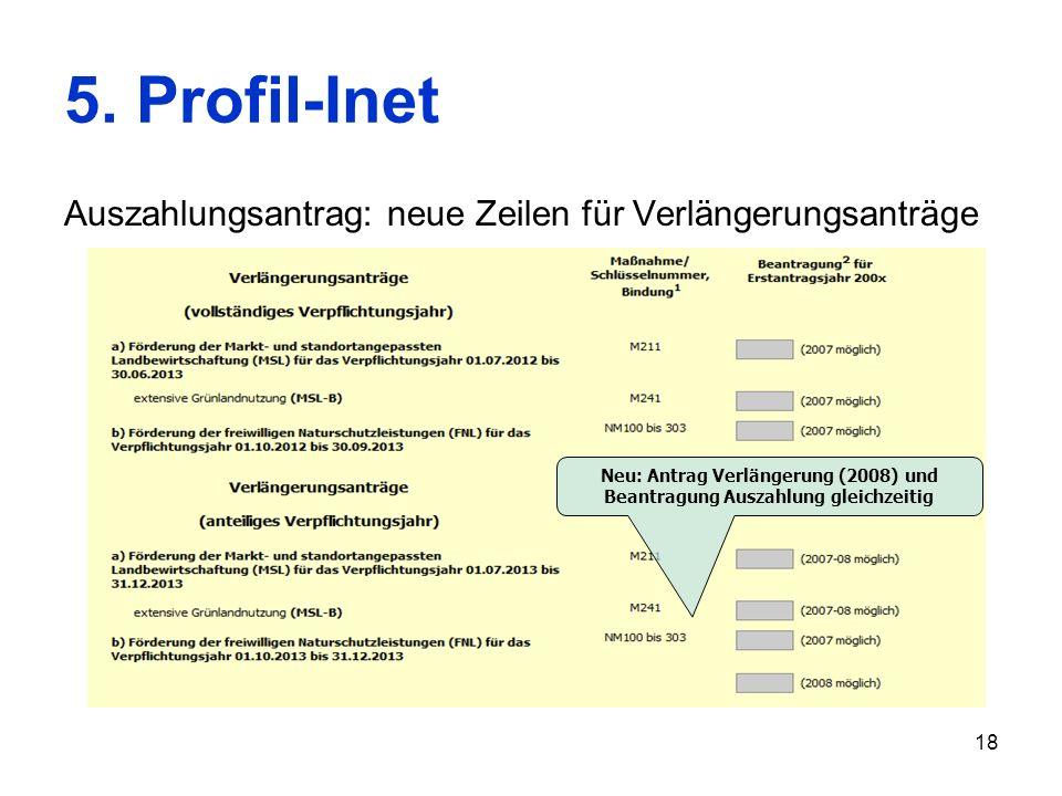 18 5. Profil-Inet Auszahlungsantrag: neue Zeilen für Verlängerungsanträge Neu: Antrag Verlängerung (2008) und Beantragung Auszahlung gleichzeitig