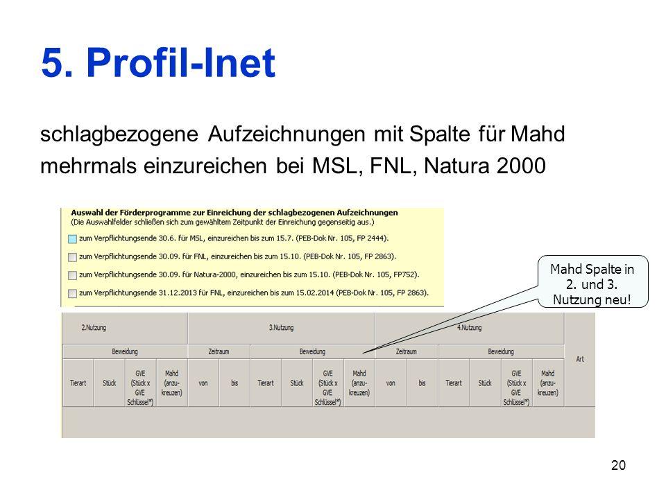 20 5. Profil-Inet schlagbezogene Aufzeichnungen mit Spalte für Mahd mehrmals einzureichen bei MSL, FNL, Natura 2000 Mahd Spalte in 2. und 3. Nutzung n