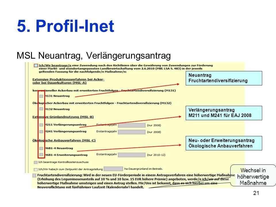 21 5. Profil-Inet MSL Neuantrag, Verlängerungsantrag Neuantrag Fruchtartendiversifizierung Verlängerungsantrag M211 und M241 für EAJ 2008 Neu- oder Er