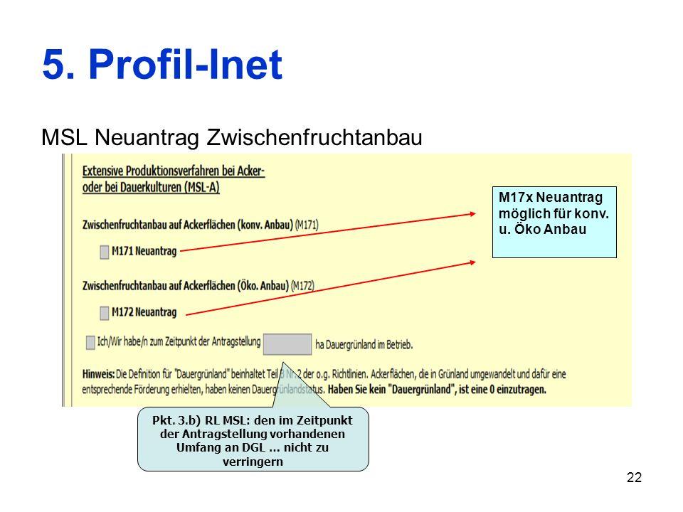 22 5. Profil-Inet MSL Neuantrag Zwischenfruchtanbau M17x Neuantrag möglich für konv. u. Öko Anbau Pkt. 3.b) RL MSL: den im Zeitpunkt der Antragstellun