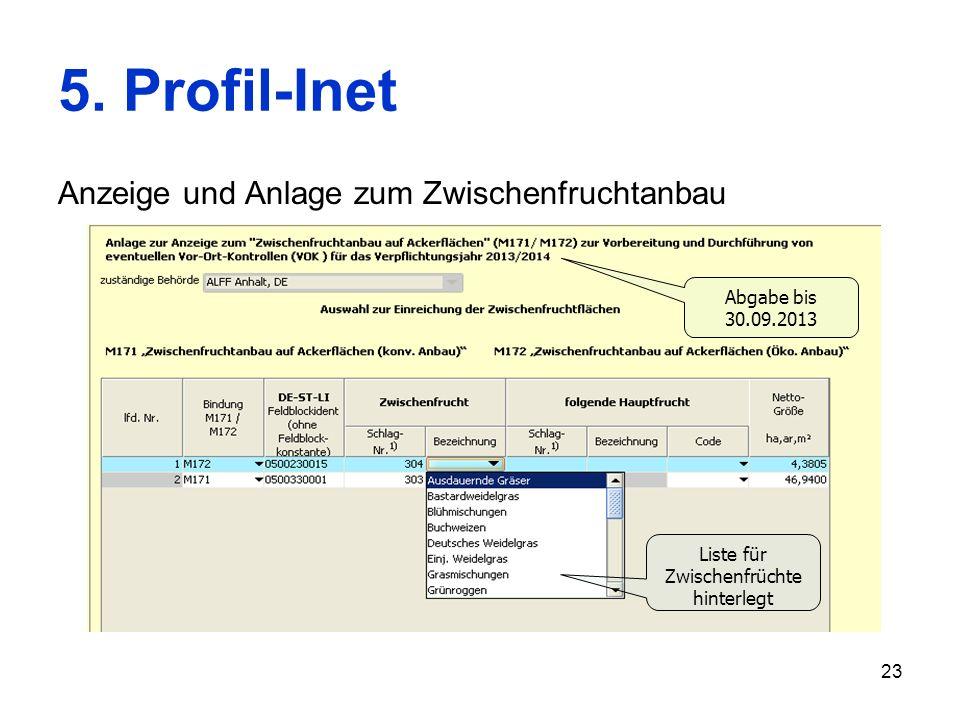 23 5. Profil-Inet Anzeige und Anlage zum Zwischenfruchtanbau Liste für Zwischenfrüchte hinterlegt Abgabe bis 30.09.2013