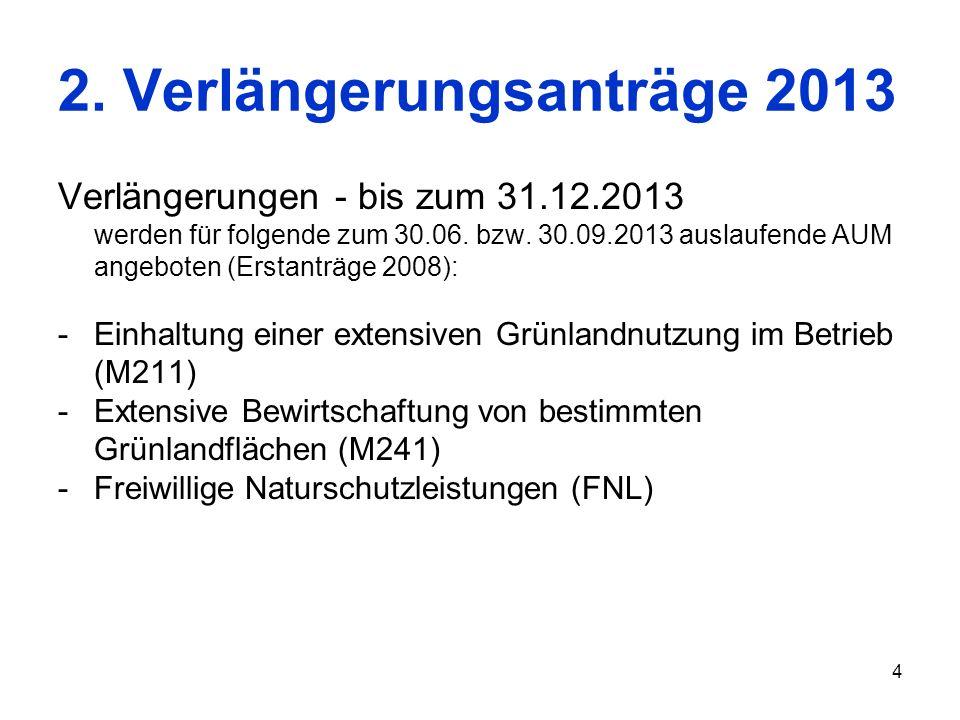 4 2. Verlängerungsanträge 2013 Verlängerungen - bis zum 31.12.2013 werden für folgende zum 30.06. bzw. 30.09.2013 auslaufende AUM angeboten (Erstanträ