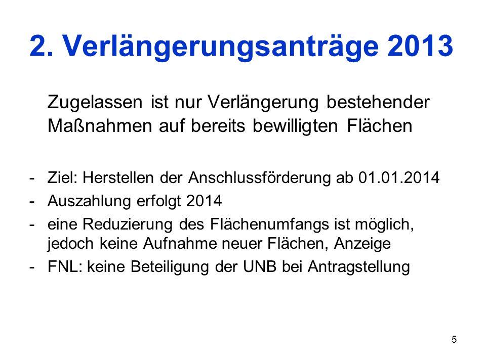 5 2. Verlängerungsanträge 2013 Zugelassen ist nur Verlängerung bestehender Maßnahmen auf bereits bewilligten Flächen -Ziel: Herstellen der Anschlussfö