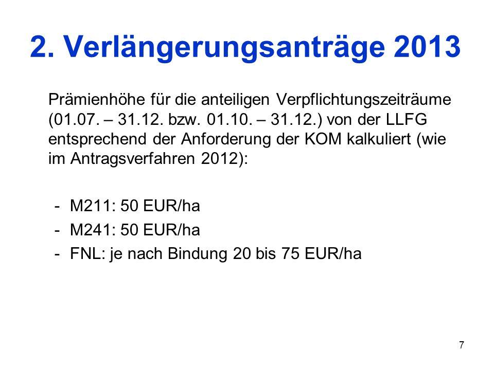 7 2. Verlängerungsanträge 2013 Prämienhöhe für die anteiligen Verpflichtungszeiträume (01.07. – 31.12. bzw. 01.10. – 31.12.) von der LLFG entsprechend