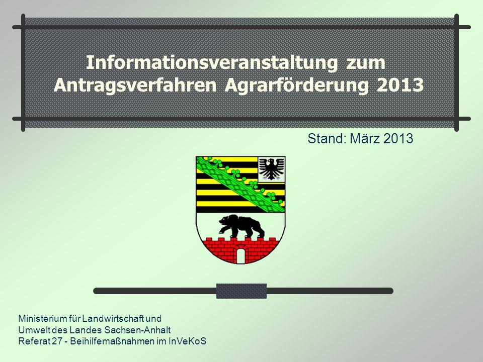 Informationsveranstaltung zum Antragsverfahren Agrarförderung 2013 Stand: März 2013 Ministerium für Landwirtschaft und Umwelt des Landes Sachsen-Anhal