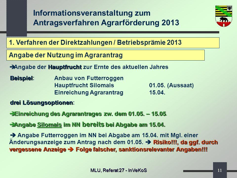 Informationsveranstaltung zum Antragsverfahren Agrarförderung 2013 MLU, Referat 27 - InVeKoS11 1. Verfahren der Direktzahlungen / Betriebsprämie 2013