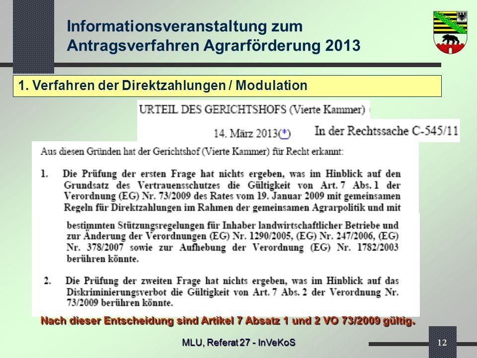 Informationsveranstaltung zum Antragsverfahren Agrarförderung 2013 MLU, Referat 27 - InVeKoS12 1. Verfahren der Direktzahlungen / Modulation Nach dies