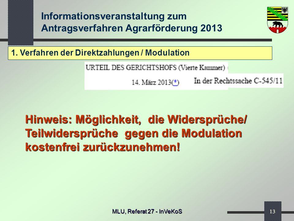 Informationsveranstaltung zum Antragsverfahren Agrarförderung 2013 MLU, Referat 27 - InVeKoS13 1. Verfahren der Direktzahlungen / Modulation Hinweis: