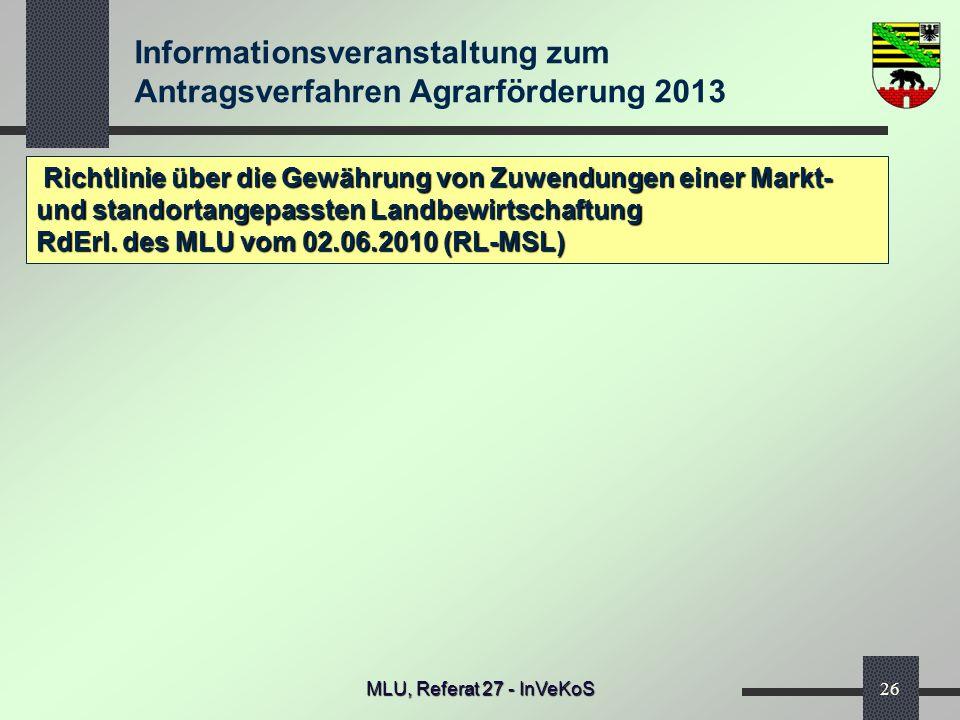 Informationsveranstaltung zum Antragsverfahren Agrarförderung 2013 MLU, Referat 27 - InVeKoS26 Richtlinie über die Gewährung von Zuwendungen einer Mar