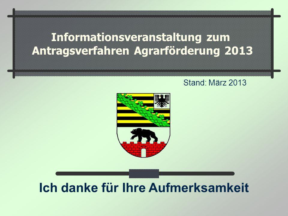 Informationsveranstaltung zum Antragsverfahren Agrarförderung 2013 Stand: März 2013 Ich danke für Ihre Aufmerksamkeit