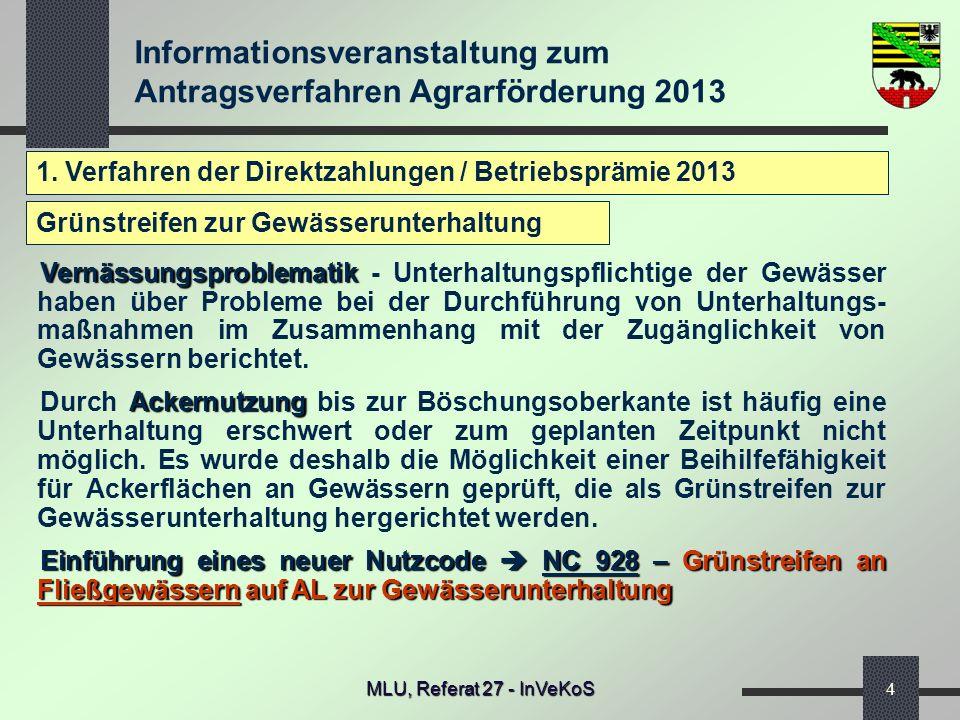 Informationsveranstaltung zum Antragsverfahren Agrarförderung 2013 MLU, Referat 27 - InVeKoS4 1. Verfahren der Direktzahlungen / Betriebsprämie 2013 V