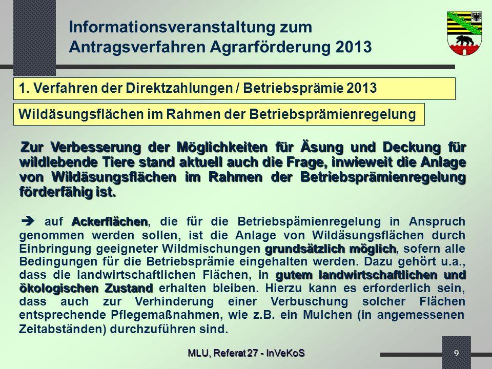 Informationsveranstaltung zum Antragsverfahren Agrarförderung 2013 MLU, Referat 27 - InVeKoS9 1. Verfahren der Direktzahlungen / Betriebsprämie 2013 Z