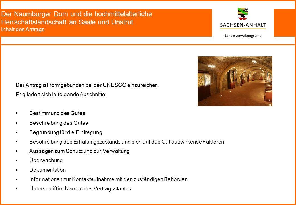 Der Naumburger Dom und die hochmittelalterliche Herrschaftslandschaft an Saale und Unstrut Inhalt des Antrags Der Antrag ist formgebunden bei der UNESCO einzureichen.