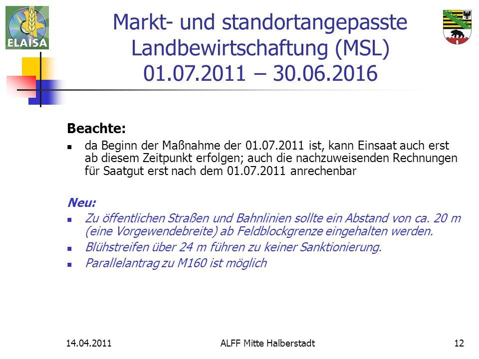 14.04.2011ALFF Mitte Halberstadt12 Beachte: da Beginn der Maßnahme der 01.07.2011 ist, kann Einsaat auch erst ab diesem Zeitpunkt erfolgen; auch die n