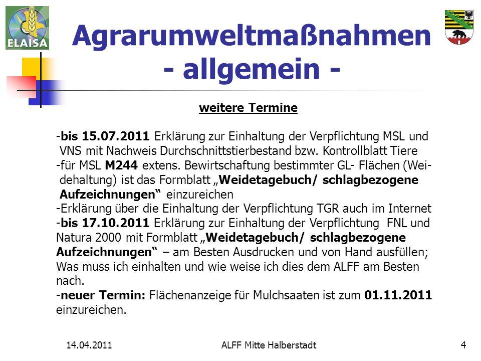 14.04.2011ALFF Mitte Halberstadt4 Agrarumweltmaßnahmen - allgemein - weitere Termine -bis 15.07.2011 Erklärung zur Einhaltung der Verpflichtung MSL un