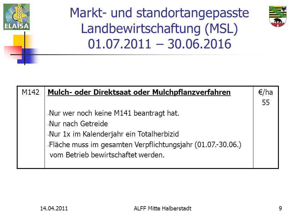 14.04.2011ALFF Mitte Halberstadt9 Markt- und standortangepasste Landbewirtschaftung (MSL) 01.07.2011 – 30.06.2016 M142Mulch- oder Direktsaat oder Mulc