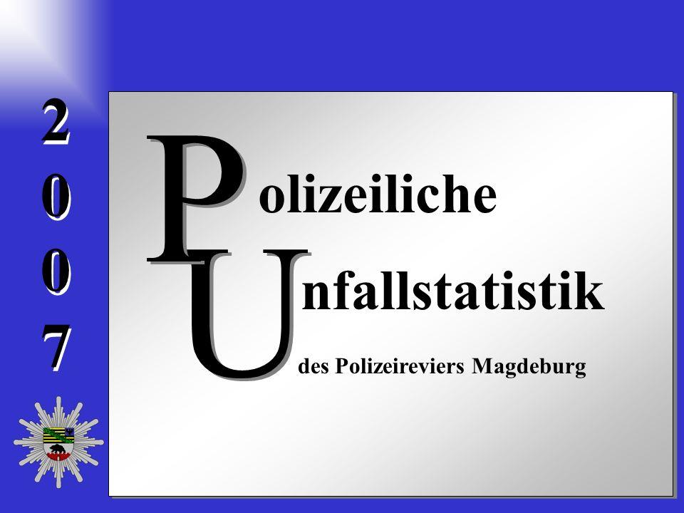 20072007 2 0 0 7 olizeiliche nfallstatistik U U P P des Polizeireviers Magdeburg