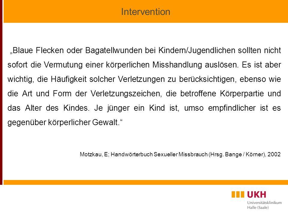 Intervention Blaue Flecken oder Bagatellwunden bei Kindern/Jugendlichen sollten nicht sofort die Vermutung einer körperlichen Misshandlung auslösen.