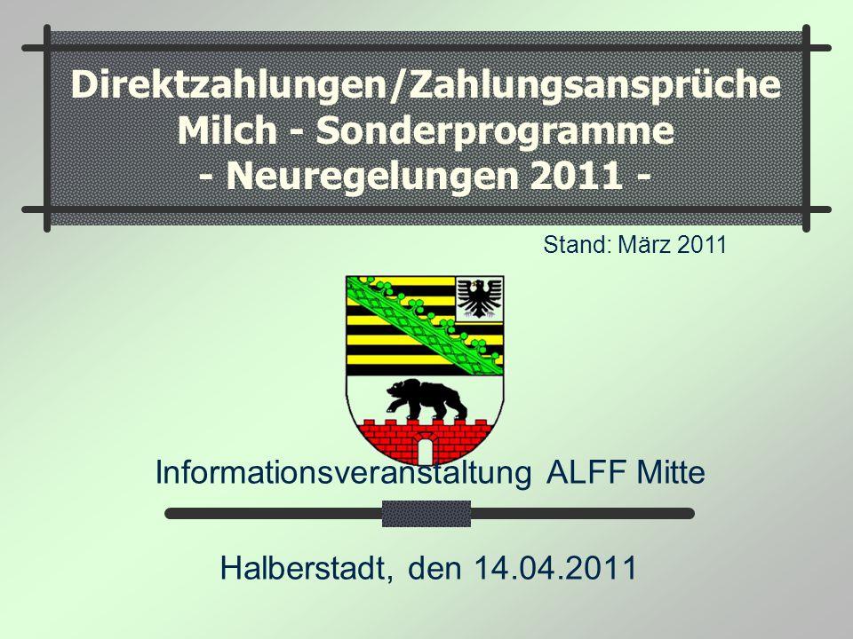 Direktzahlungen/Zahlungsansprüche Milch - Sonderprogramme - Neuregelungen 2011 - Stand: März 2011 Informationsveranstaltung ALFF Mitte Halberstadt, de