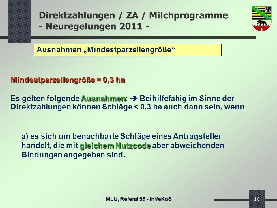 Direktzahlungen / ZA / Milchprogramme - Neuregelungen 2011 - MLU, Referat 56 - InVeKoS10 Ausnahmen Mindestparzellengröße Mindestparzellengröße = 0,3 h