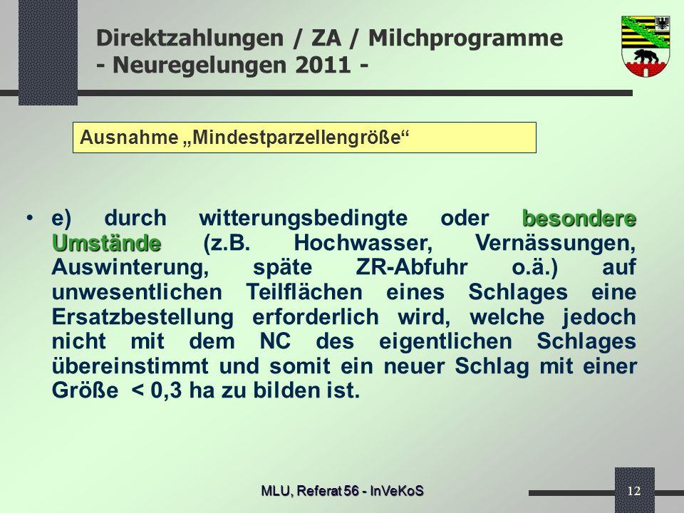 Direktzahlungen / ZA / Milchprogramme - Neuregelungen 2011 - MLU, Referat 56 - InVeKoS12 Ausnahme Mindestparzellengröße besondere Umständee) durch wit
