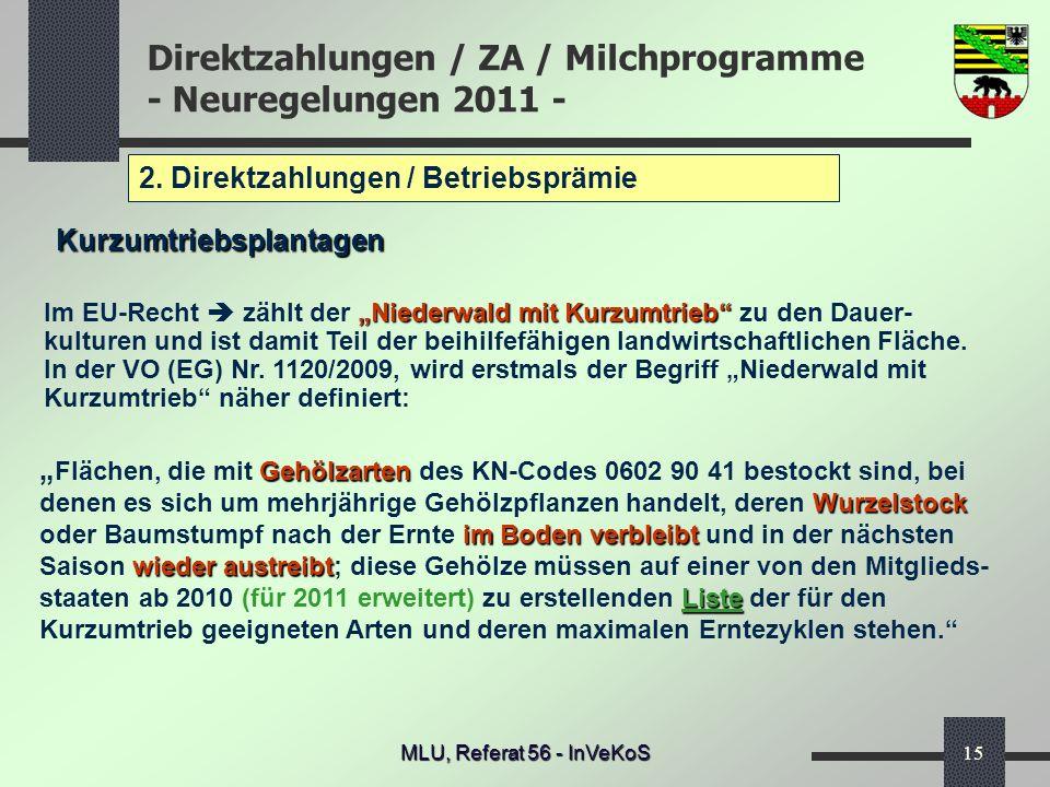 Direktzahlungen / ZA / Milchprogramme - Neuregelungen 2011 - MLU, Referat 56 - InVeKoS15 2. Direktzahlungen / Betriebsprämie Kurzumtriebsplantagen Geh