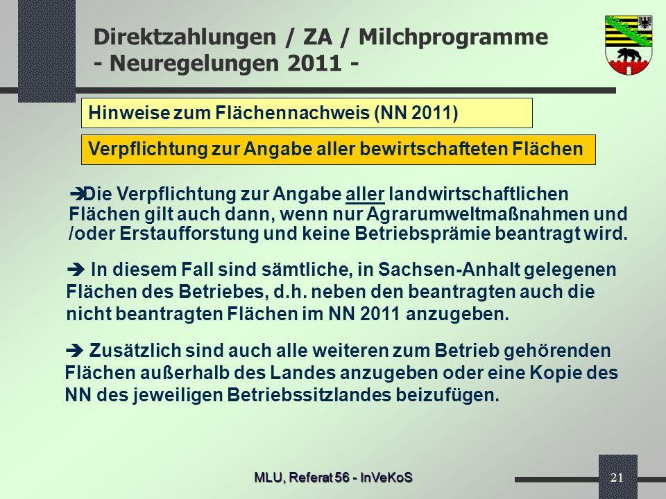 Direktzahlungen / ZA / Milchprogramme - Neuregelungen 2011 - MLU, Referat 56 - InVeKoS21 Hinweise zum Flächennachweis (NN 2011) Zusätzlich sind auch a