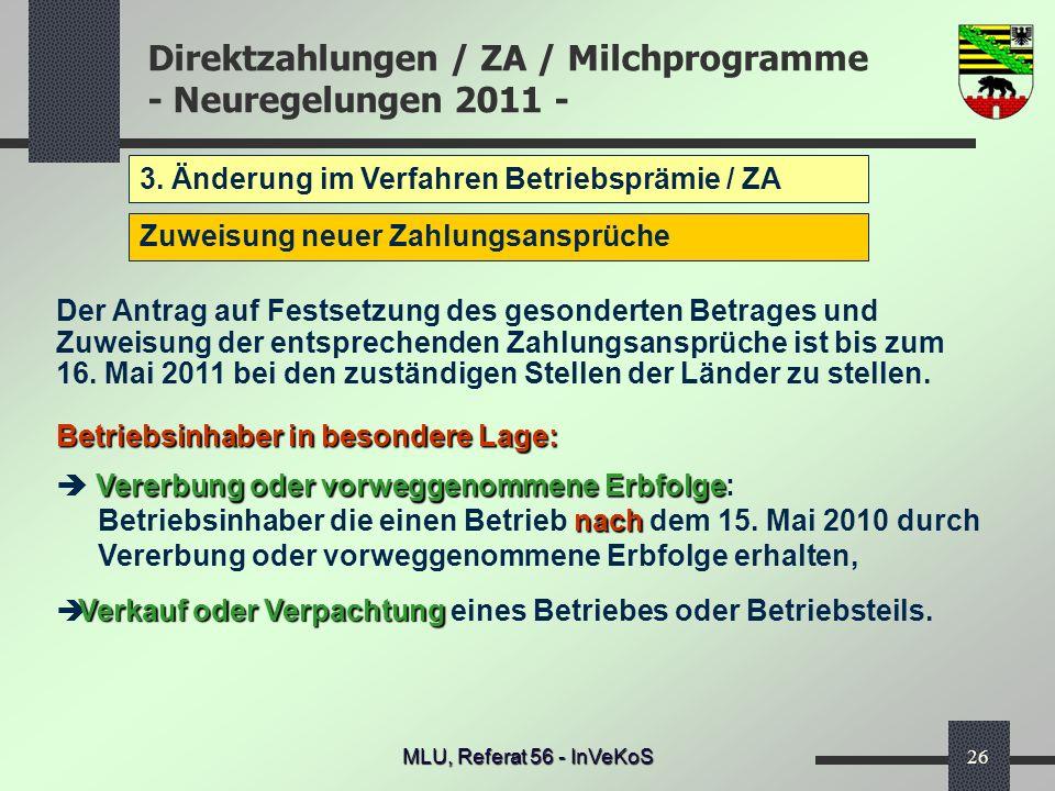 Direktzahlungen / ZA / Milchprogramme - Neuregelungen 2011 - MLU, Referat 56 - InVeKoS26 3. Änderung im Verfahren Betriebsprämie / ZA Zuweisung neuer