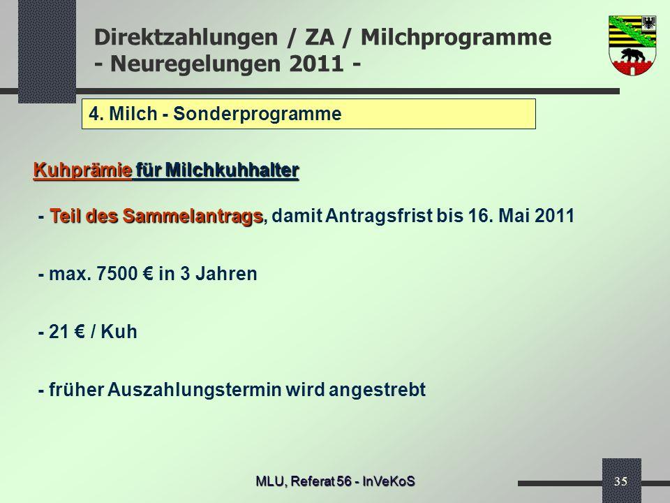 Direktzahlungen / ZA / Milchprogramme - Neuregelungen 2011 - MLU, Referat 56 - InVeKoS35 4. Milch - Sonderprogramme Kuhprämie für Milchkuhhalter Teil