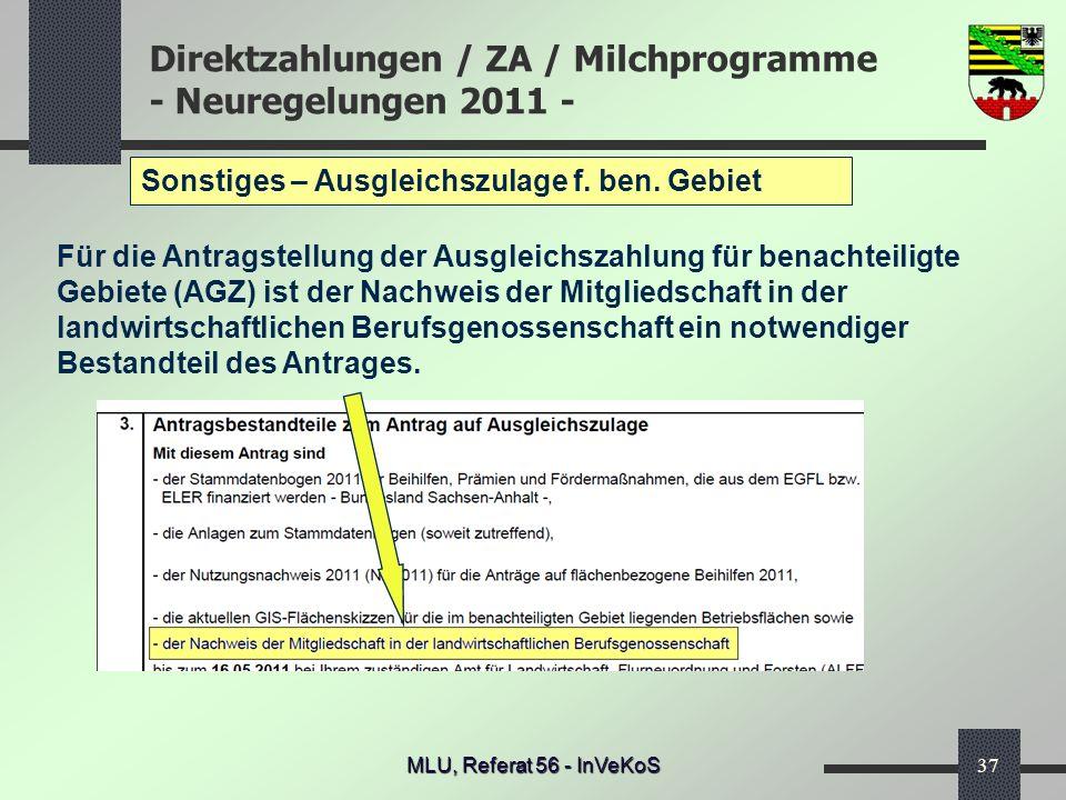 Direktzahlungen / ZA / Milchprogramme - Neuregelungen 2011 - MLU, Referat 56 - InVeKoS37 Sonstiges – Ausgleichszulage f. ben. Gebiet Für die Antragste