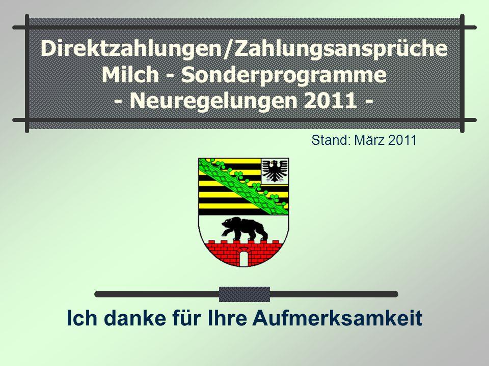 Direktzahlungen/Zahlungsansprüche Milch - Sonderprogramme - Neuregelungen 2011 - Stand: März 2011 Ich danke für Ihre Aufmerksamkeit