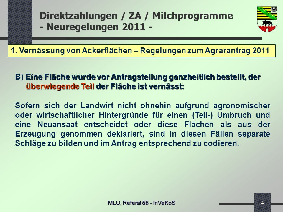 Direktzahlungen / ZA / Milchprogramme - Neuregelungen 2011 - MLU, Referat 56 - InVeKoS4 1. Vernässung von Ackerflächen – Regelungen zum Agrarantrag 20