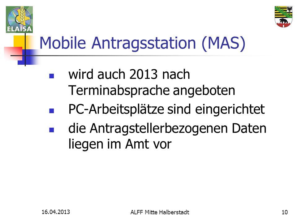16.04.2013 ALFF Mitte Halberstadt10 Mobile Antragsstation (MAS) wird auch 2013 nach Terminabsprache angeboten PC-Arbeitsplätze sind eingerichtet die A