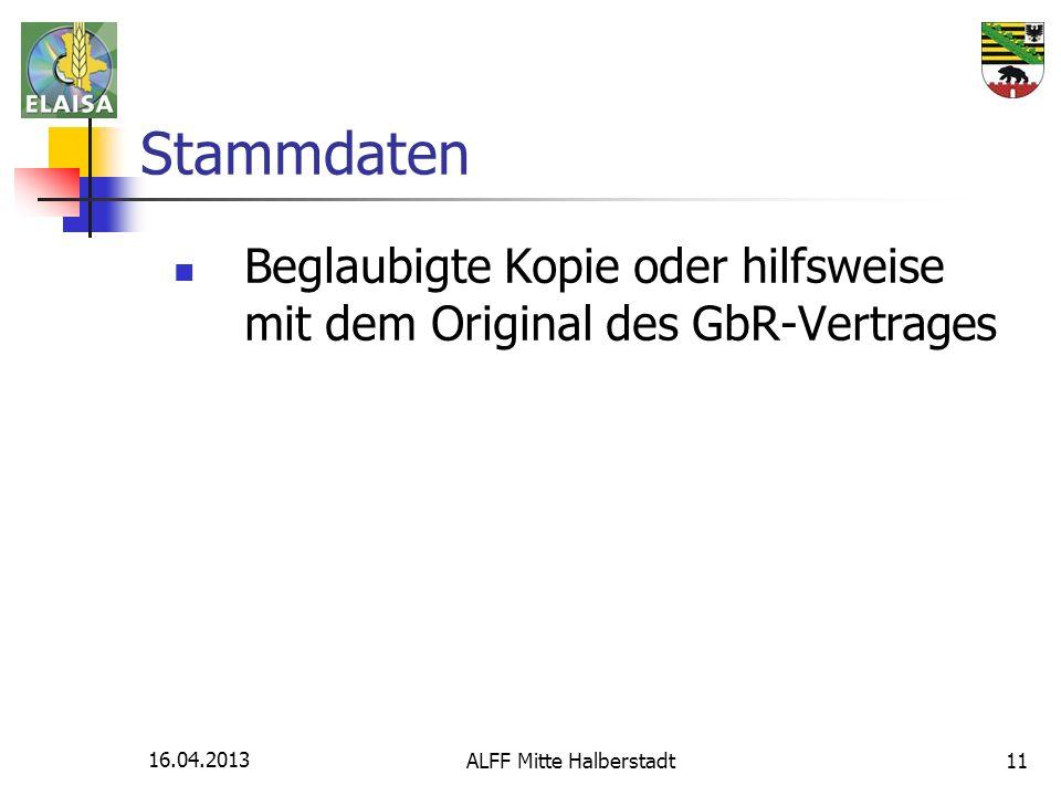 16.04.2013 ALFF Mitte Halberstadt11 Stammdaten Beglaubigte Kopie oder hilfsweise mit dem Original des GbR-Vertrages
