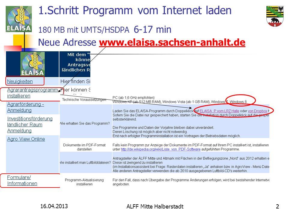 16.04.2013 ALFF Mitte Halberstadt22 1.Schritt Programm vom Internet laden 180 MB mit UMTS/HSDPA 6-17 min Neue Adresse www.elaisa.sachsen-anhalt.dewww.