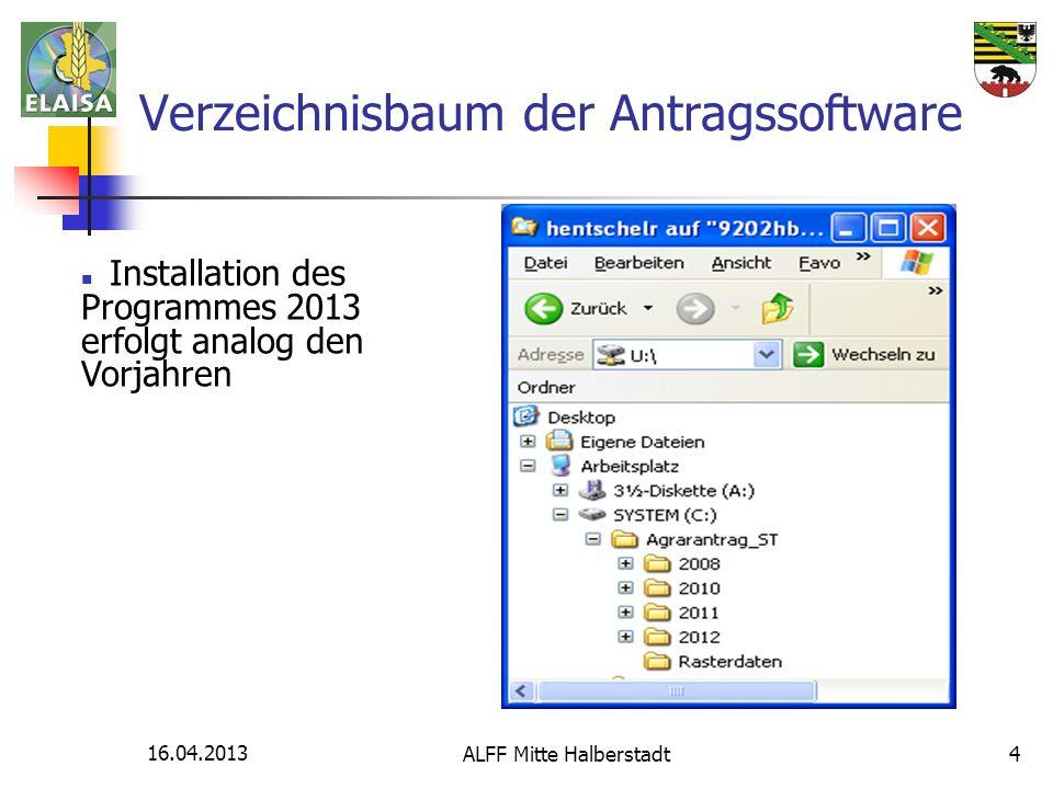 16.04.2013 ALFF Mitte Halberstadt4 Verzeichnisbaum der Antragssoftware Installation des Programmes 2013 erfolgt analog den Vorjahren