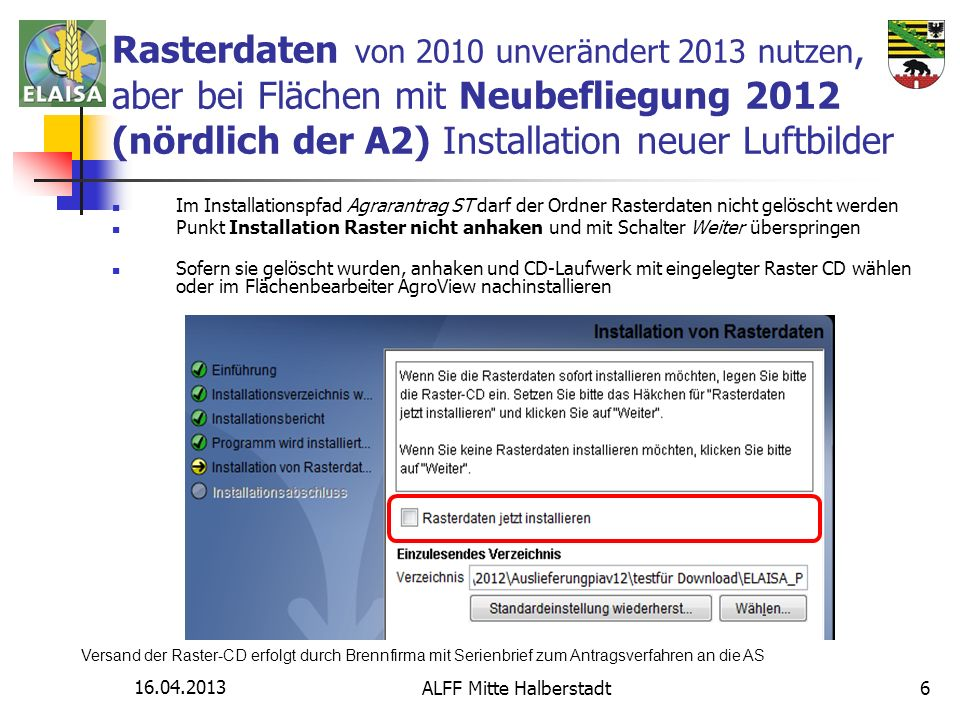 16.04.2013 ALFF Mitte Halberstadt6 Rasterdaten von 2010 unverändert 2013 nutzen, aber bei Flächen mit Neubefliegung 2012 (nördlich der A2) Installatio