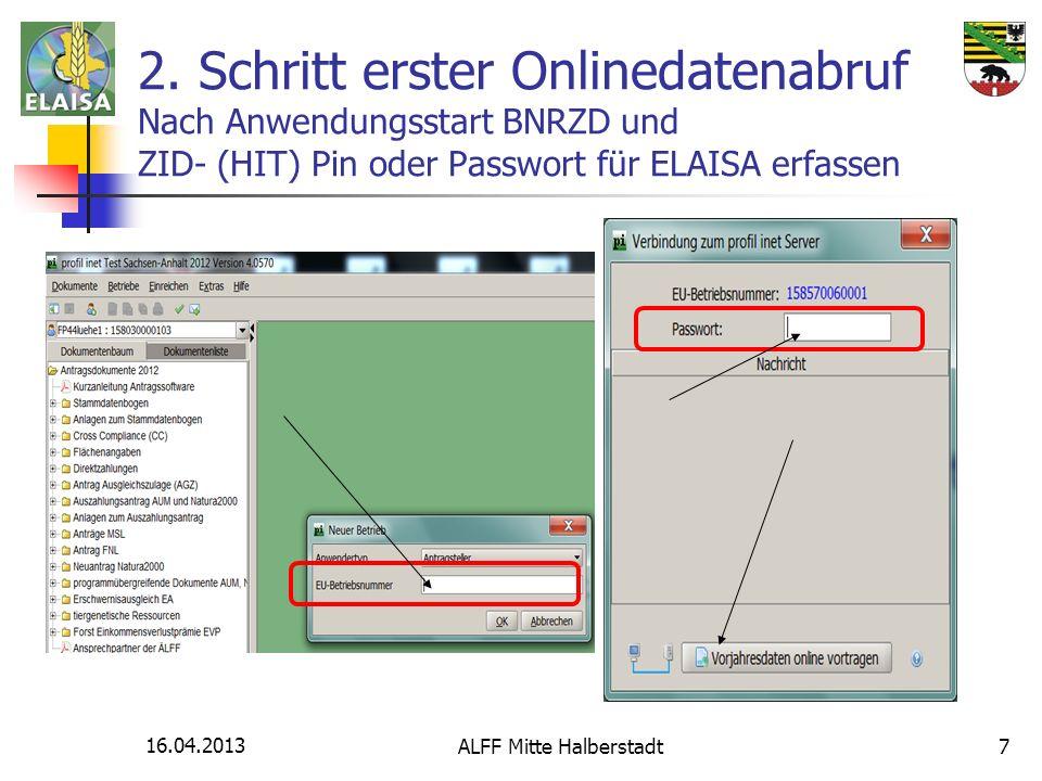 16.04.2013 ALFF Mitte Halberstadt7 2. Schritt erster Onlinedatenabruf Nach Anwendungsstart BNRZD und ZID- (HIT) Pin oder Passwort für ELAISA erfassen