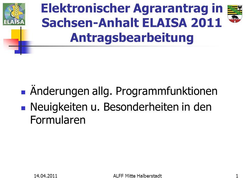 14.04.2011ALFF Mitte Halberstadt1 Elektronischer Agrarantrag in Sachsen-Anhalt ELAISA 2011 Antragsbearbeitung Änderungen allg. Programmfunktionen Neui
