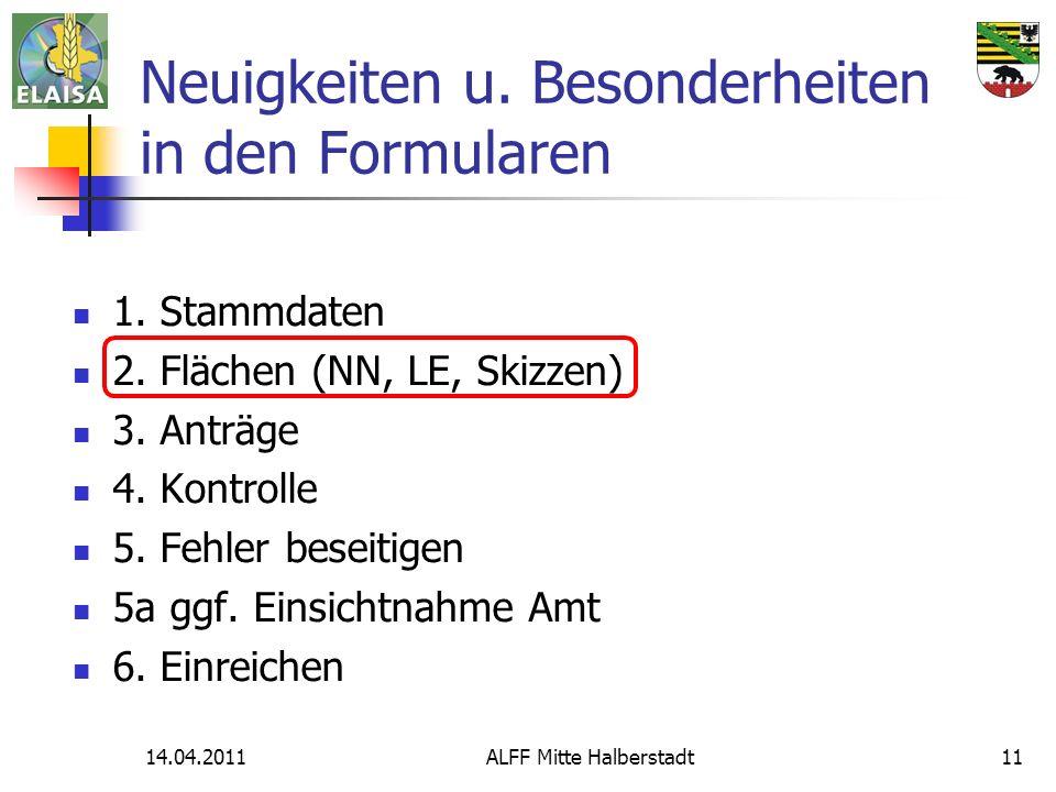 14.04.2011ALFF Mitte Halberstadt11 Neuigkeiten u. Besonderheiten in den Formularen 1. Stammdaten 2. Flächen (NN, LE, Skizzen) 3. Anträge 4. Kontrolle