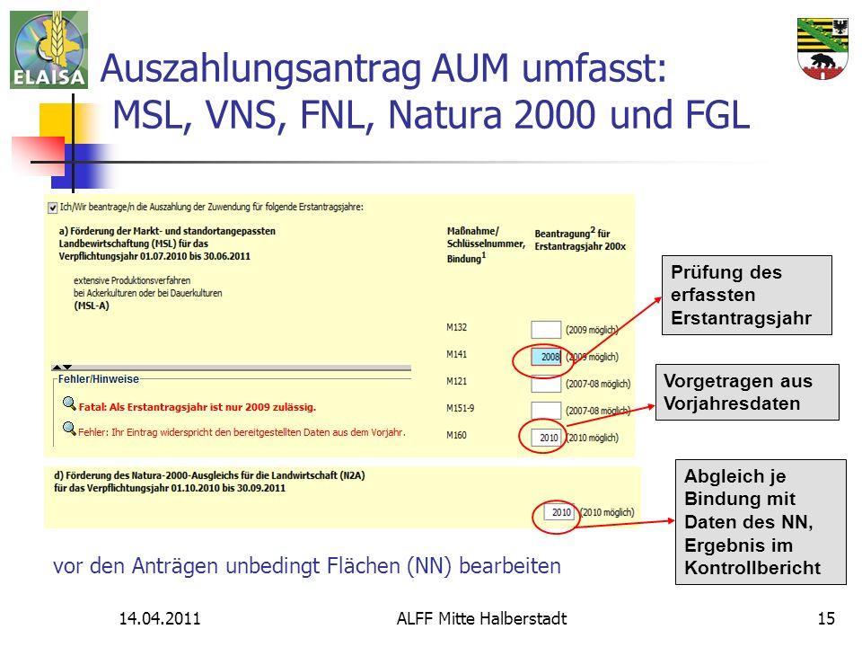 14.04.2011ALFF Mitte Halberstadt15 Auszahlungsantrag AUM umfasst: MSL, VNS, FNL, Natura 2000 und FGL Abgleich je Bindung mit Daten des NN, Ergebnis im
