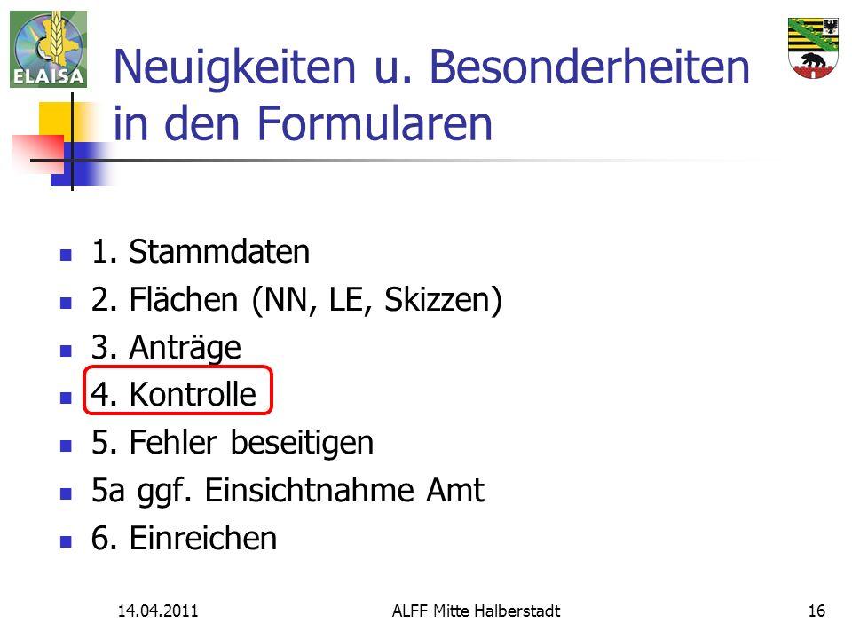 14.04.2011ALFF Mitte Halberstadt16 Neuigkeiten u. Besonderheiten in den Formularen 1. Stammdaten 2. Flächen (NN, LE, Skizzen) 3. Anträge 4. Kontrolle