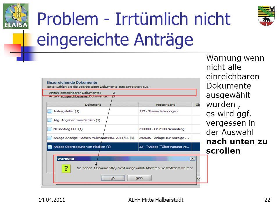14.04.2011ALFF Mitte Halberstadt22 Problem - Irrtümlich nicht eingereichte Anträge Warnung wenn nicht alle einreichbaren Dokumente ausgewählt wurden, es wird ggf.