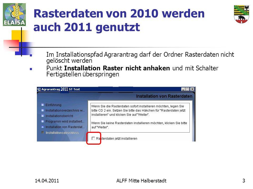 14.04.2011ALFF Mitte Halberstadt3 Rasterdaten von 2010 werden auch 2011 genutzt Im Installationspfad Agrarantrag darf der Ordner Rasterdaten nicht gelöscht werden Punkt Installation Raster nicht anhaken und mit Schalter Fertigstellen überspringen