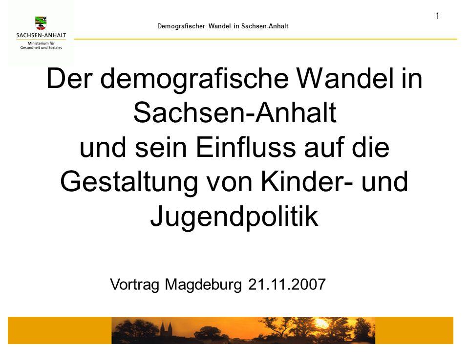 1 Demografischer Wandel in Sachsen-Anhalt Der demografische Wandel in Sachsen-Anhalt und sein Einfluss auf die Gestaltung von Kinder- und Jugendpoliti