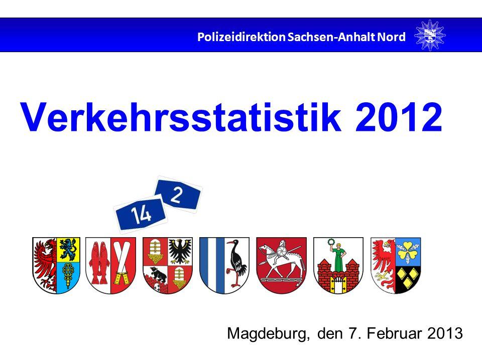 Polizeidirektion Sachsen-Anhalt Nord Verkehrsstatistik 2012 Magdeburg, den 7. Februar 2013