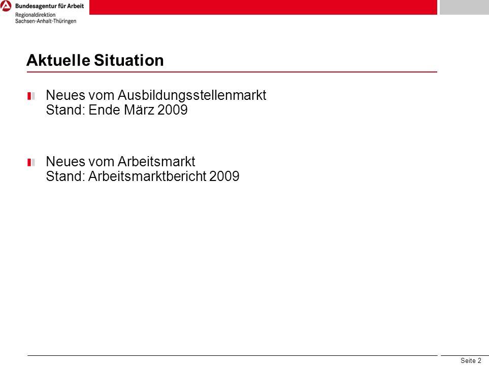 Seite 2 Aktuelle Situation Neues vom Ausbildungsstellenmarkt Stand: Ende März 2009 Neues vom Arbeitsmarkt Stand: Arbeitsmarktbericht 2009