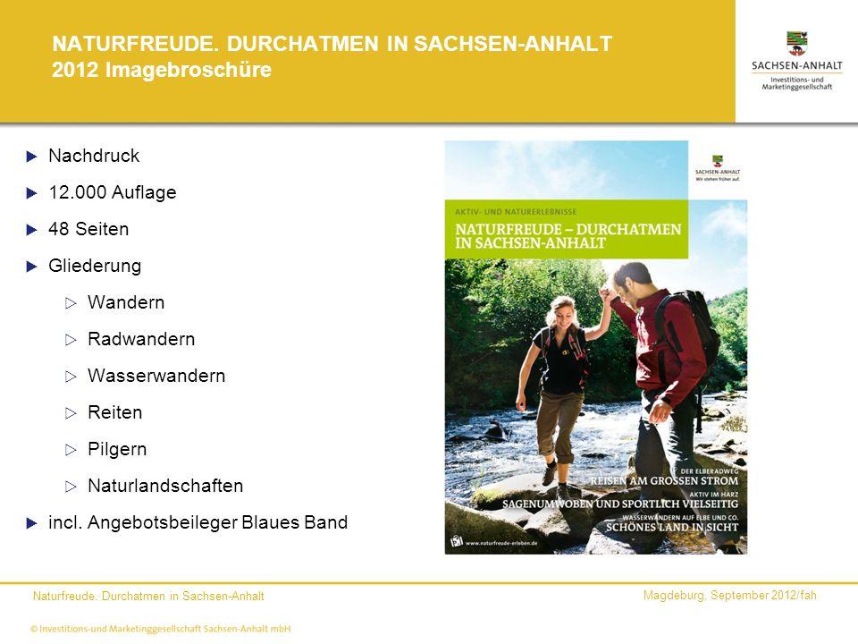 Magdeburg, September 2012/fah Naturfreude. Durchatmen in Sachsen-Anhalt NATURFREUDE. DURCHATMEN IN SACHSEN-ANHALT 2012 Imagebroschüre Nachdruck 12.000